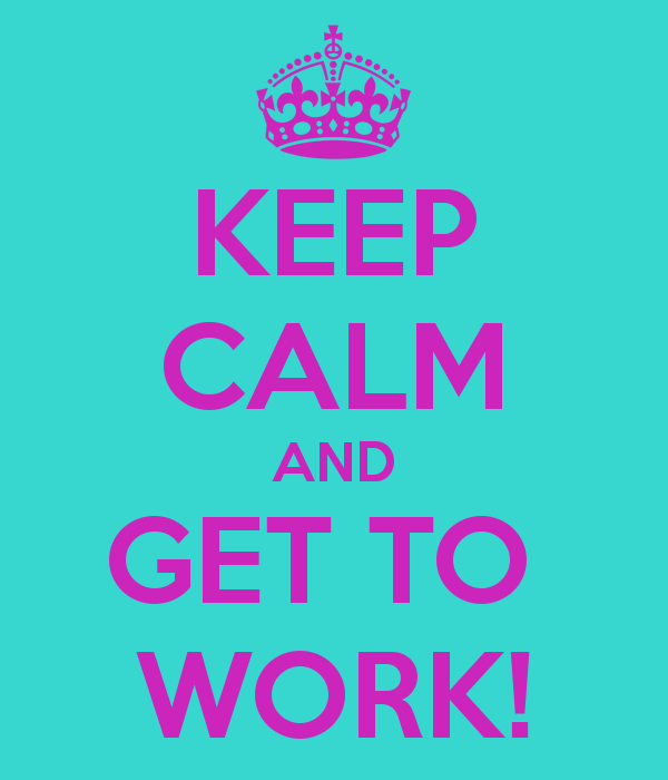 keep-calm-and-get-to-work-73